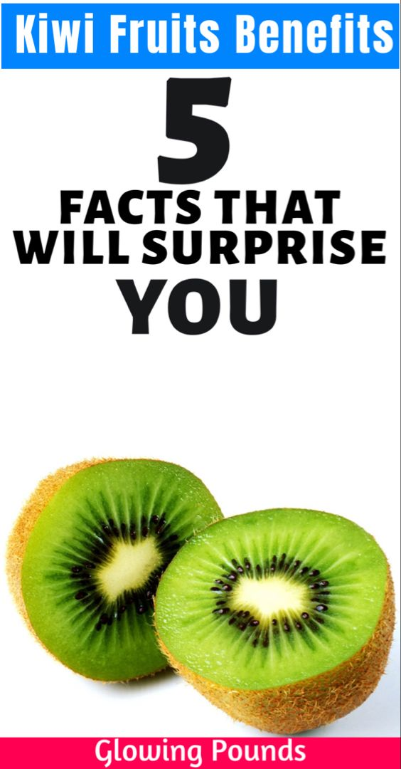 Kiwi Benefits 5 Facts That Will Surprise You Glowing Pounds In 2020 Kiwi Benefits Fruit Benefits Kiwi Nutrition