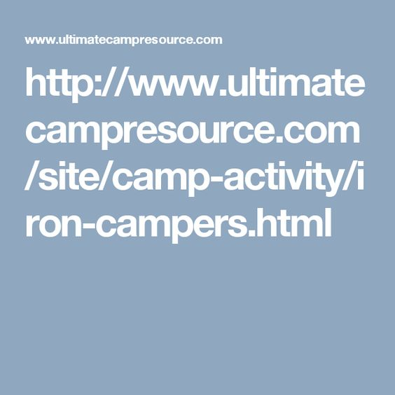 http://www.ultimatecampresource.com/site/camp-activity/iron-campers.html