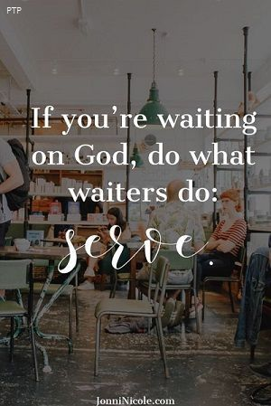 Christian Living: If you're waiting on god do what waiters do sesve