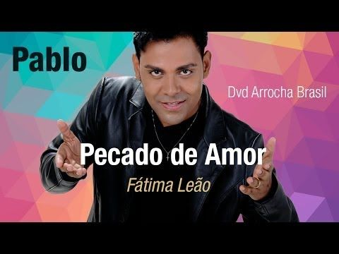Pablo Pecado De Amor Part Fatima Leao Dvd Arrocha Brasil