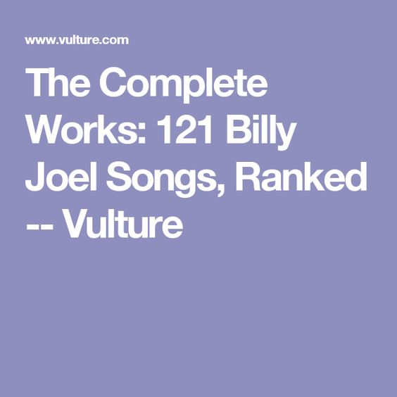 The Complete Works: 121 Billy Joel Songs, Ranked -- Vulture