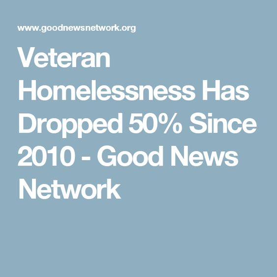 Veteran Homelessness Has Dropped 50% Since 2010 - Good News Network