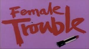Resultado de imagen de female trouble
