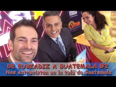 De Euskadiz A Guatemala 2 Entrevista En Guatevisión Viva La Mañana Youtube Entrevista Youtube Guatemala