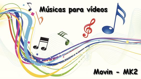 Músicas para vídeos - [ Movin - MK2 ]