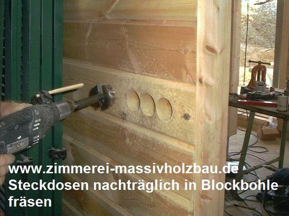 Nachträglich Elektro Steckdose in Blockhauswand fräsen, bohren, Anbau in Holzrahmenbau - Blockhaus, Holzhaus, Massivholzhaus in NRW - Köln, Bonn, Siegburg, Lohmar, Leichlingen Bergisches Land