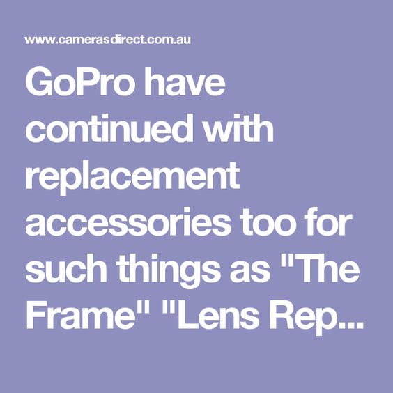 """GoPro have continued with replacement accessories too for such things as """"The Frame"""" """"Lens Replacement"""" and Replacement Doors for both the Hero5 Black and Hero5 Session."""