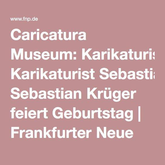 Caricatura Museum: Karikaturist Sebastian Krüger feiert Geburtstag | Frankfurter Neue Presse