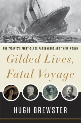 In honor of the 100th anniversary of the sinking of the Titanic: 4/12/12 - Gilded Lives, Fatal Voyage by Hugh Brewster (adult nonfiction)