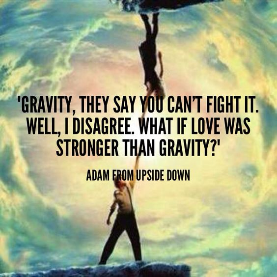 Love. Upside Down Movie. Quotes.