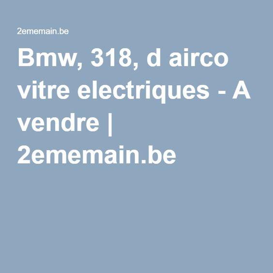 Bmw, 318, d airco vitre electriques - A vendre | 2ememain.be
