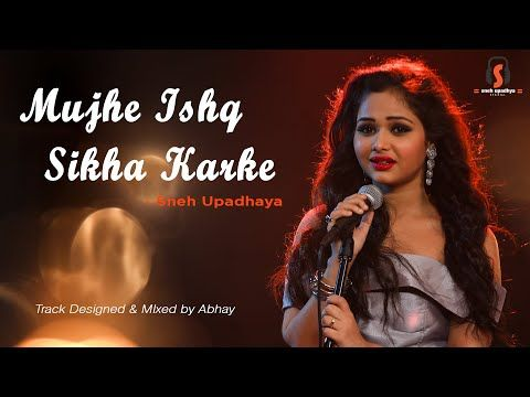 Muje Ishq Sikha Karke Cover Song Sneh Upadhaya Hello Kon Youtube In 2020 Cover Songs Songs Wedding Background Images