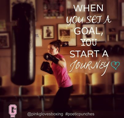 When you set a goal, you start a journey! <3  pink gloves boxing. my love!