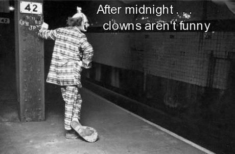 Clowns are never funny.....