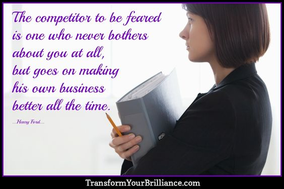 The competitor to be feared is one who never bothers about you at all, but goes on making his own business better all the time. ...Henry Ford... http://transformyourbrilliance.com/
