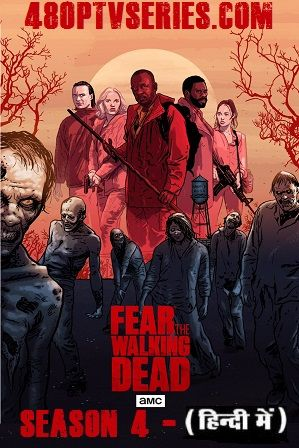 Fear The Walking Dead Season 4 Download Full Hindi Dual Audio Tv