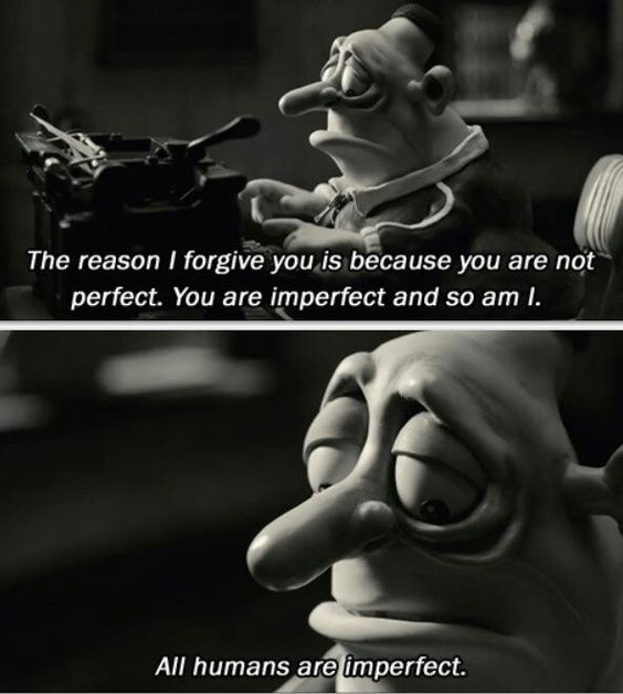 """""""The reason I forgive you is because you are not perfect. You are imperfect. And so am I. All humans are imperfect."""" Mary and Max"""