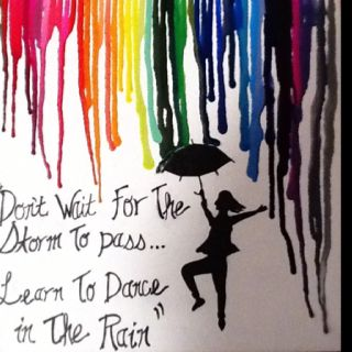 Crayon art (with blue) life isn't about waiting for the storm to pass, it's about learning to dance in the rain