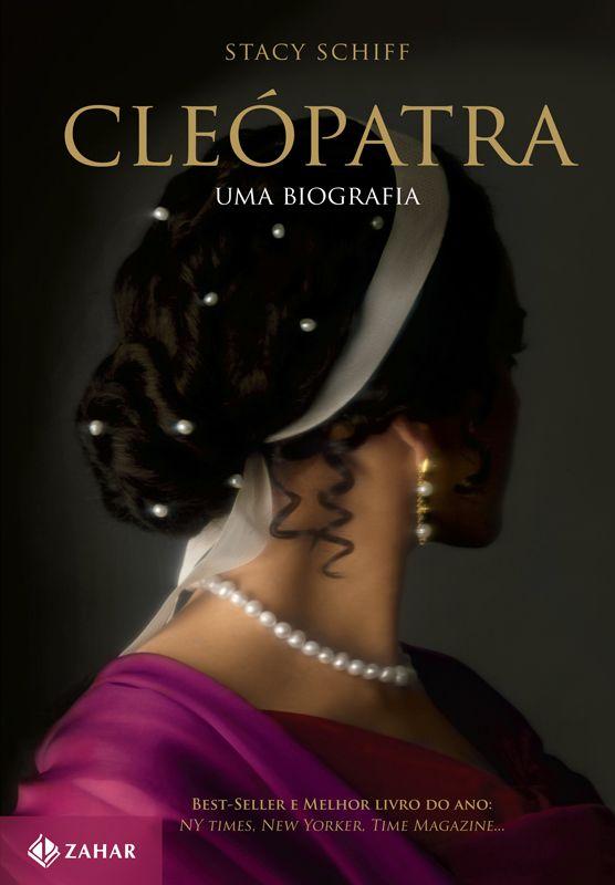 Cleopatra Uma Biografia Stacy Schiff Biografia Biografias
