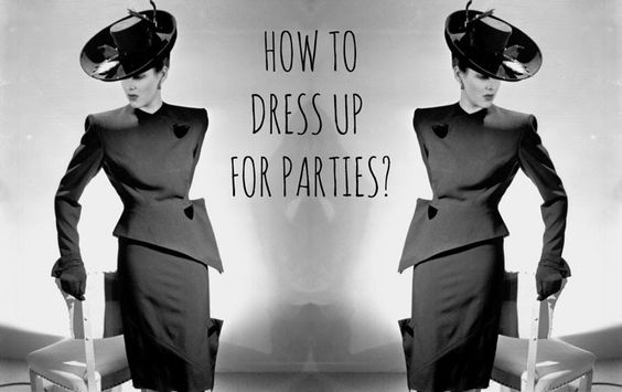 How to dress up for parties?