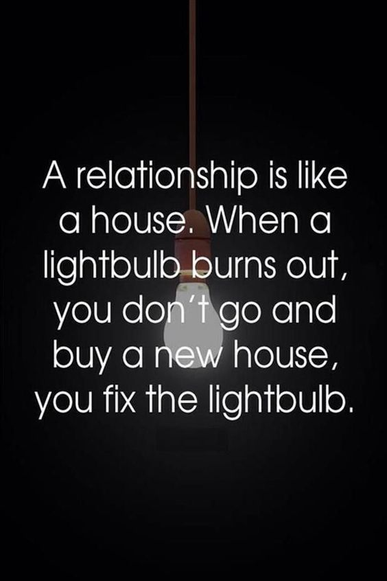 A relationship is like a house. When a lightbulb turns out, you don't go and buy a new house, you fix the https://aletalove.wordpress.com/.: