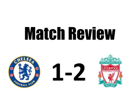 Chelsea 1-2 Liverpool: 3 Things We Learnt - Blue Side Of London