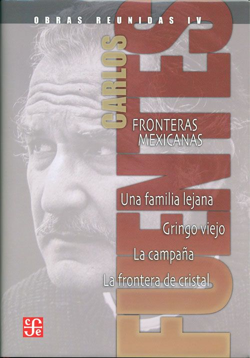 Detalle del libro Obras reunidas IV. Fronteras mexicanas. Una familia lejana. Gringo viejo. La campaña. La frontera de cristal.