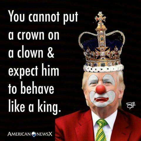 """Trump as clown smoking cigarette with caption """"You cannot put a crown on a clown and expect him to behave like a king."""""""