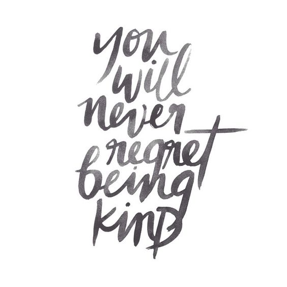 I never will! No matter how many times people walk all over me for it. I know I was right to be kind!