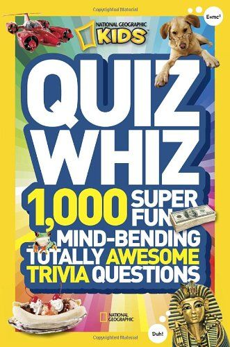 National Geographic Kids Quiz Whiz: 1,000 Super Fun, Mind-bending, Totally Awesome Trivia Questions by National Geographic Kids