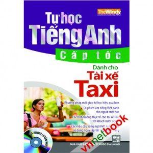 TỰ HỌC TIẾNG ANH CẤP TỐC DÀNH CHO TÀI XẾ TAXI với các từ, cụm từ thông dụng các mẫu hội thoại ngắn giúp cho các tài xế taxi có thể giao tiếp được với khách nước ngoài trong thời gian ngắn nhất.