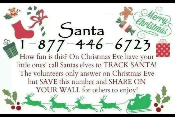 Have youre kids call and track santa ! Christmas eve only !:)
