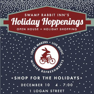 Take a break from the mall, the big box stores this holiday shopping season and shop local and have a fun time at the Swamp Rabbit Inn's holiday open house, Holiday Hop, this Thursday, December 10, from 4-7.  We will have local makers set up in each room at the inn and some local