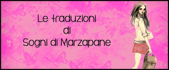 Sogni  di Marzapane: Da oggi diamo il via alla rubrica delle traduzioni...