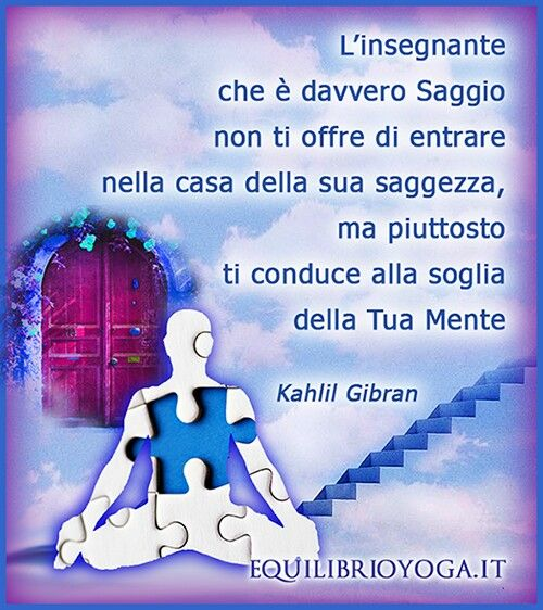 Frasi Belle Sulla Vita Di Kahlil Gibran.Maestro Saggio E Studente Frase Yoga Di Kahlil Gibran