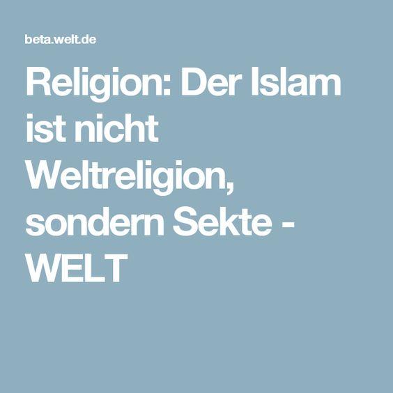 Religion: Der Islam ist nicht Weltreligion, sondern Sekte - WELT