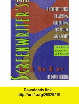 The Screenwriters Bible A Complete Guide to Writing, Formatting, and Selling Y David Trottier ,   ,  , ASIN: B002JSB3NY , tutorials , pdf , ebook , torrent , downloads , rapidshare , filesonic , hotfile , megaupload , fileserve