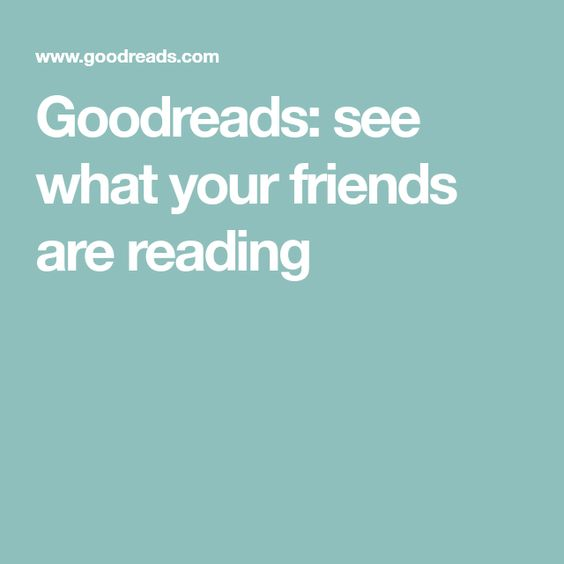 Goodreads See What Your Friends Are Reading 100 Books To Read Goodreads Reading Challenge