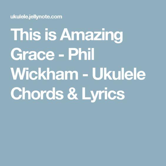 Ukulele amazing grace ukulele chords : This is Amazing Grace - Phil Wickham - Ukulele Chords & Lyrics ...