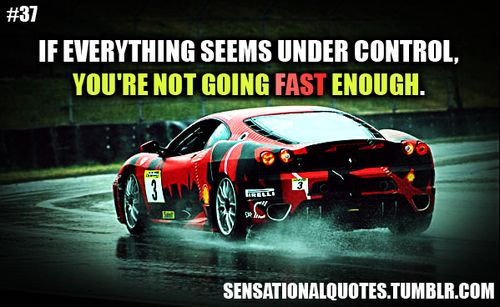 Race Car Quotes Awesome If Everything Seems Under Controlyou're Not Going Fast Enough