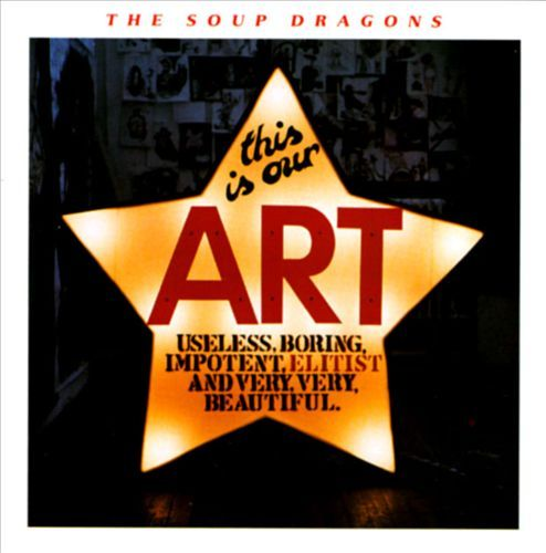 The Soup Dragons - This Is Our Art