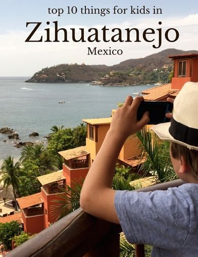 The top 10 things for kids in Zihuatanejo, Mexico.
