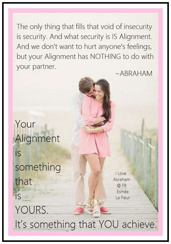 The only thing that fills that void of insecurity is security. And what security is IS ALIGNMENT. And we don't want to hurt anyone's feelings, but your alignment has NOTHING to do with your partner. Your alignment is something that is YOURS. It's something that YOU achieve. *Abraham-Hicks Quotes (AHQ1145) #relationship #security #partner
