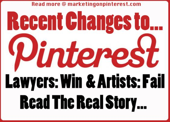 Recent Pinterest Changes to User Interface and TOS: Lawyers Win, Artists Fail...Read The Full Story...