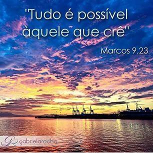 """""""Tudo é possível aquele que crê"""". { Marcos 9 : 23 }"""