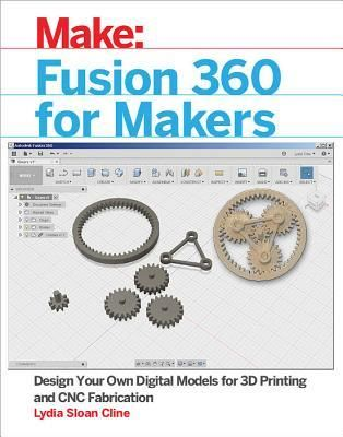Pdf Download Fusion 360 For Makers Design Your Own Digital Models For 3d Printing And Cnc Fabrication By Lydia Cnc Software 3d Printing Business 3d Printing