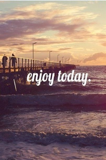 Enjoy today life quotes quotes quote life inspirational