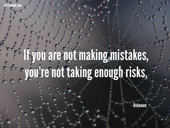 If you are not making mistakes, you're not taking enough risks #inspirational quotes for women #risk #making mistakes #learn from mistakes #sixtyandme