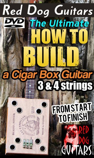 How to Build Cigar Box Guitars Homemade DVD video on everything From A to Z in Handmaking Blues & Slide homemade 3 or 4 string guitars