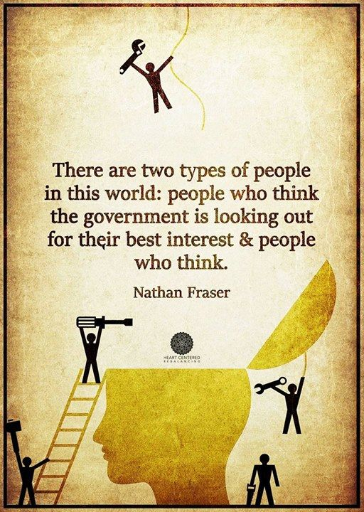 Two types of people: those who think the government is looking out for their best interest... and those who think.
